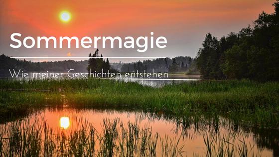 Sommer Magie – wie meine Geschichten entstehen