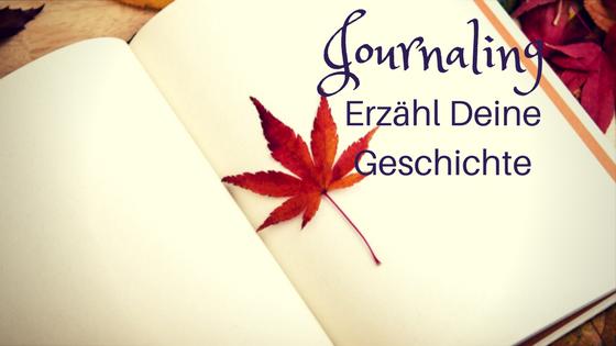 Journaling oder: warum jeder seine Geschichte erzählen sollte